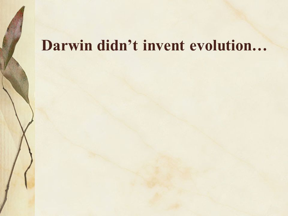 Darwin didn't invent evolution…
