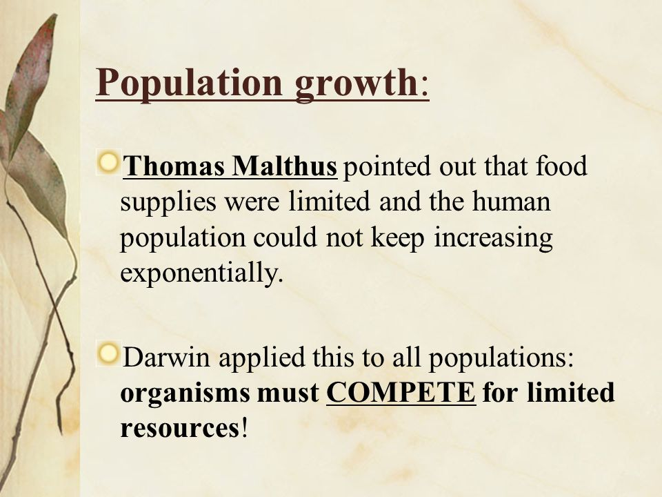 Population growth: Thomas Malthus pointed out that food supplies were limited and the human population could not keep increasing exponentially.
