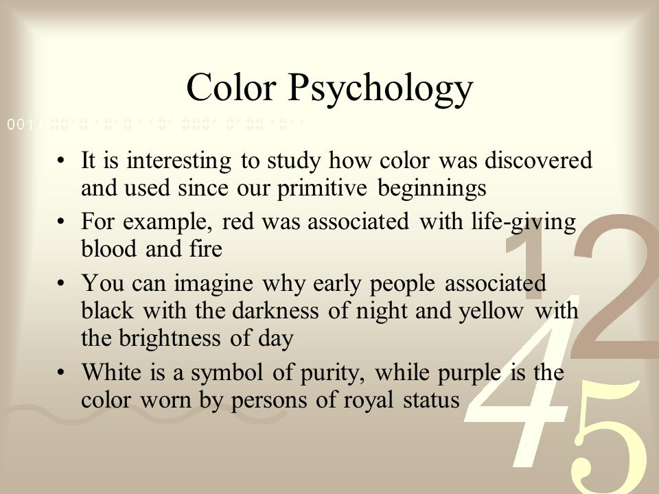 Color Psychology It is interesting to study how color was discovered and used since our primitive beginnings.