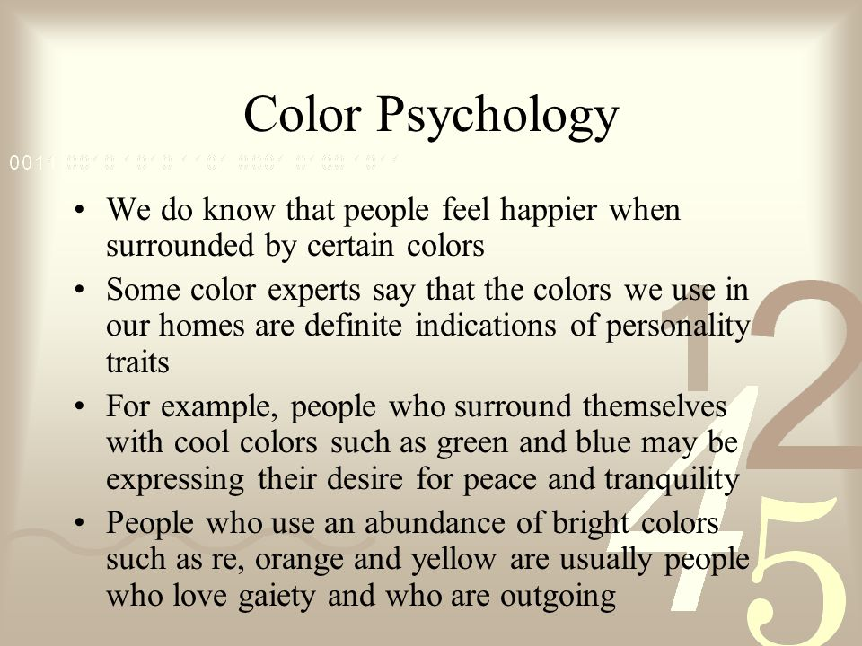 Color Psychology We do know that people feel happier when surrounded by certain colors.