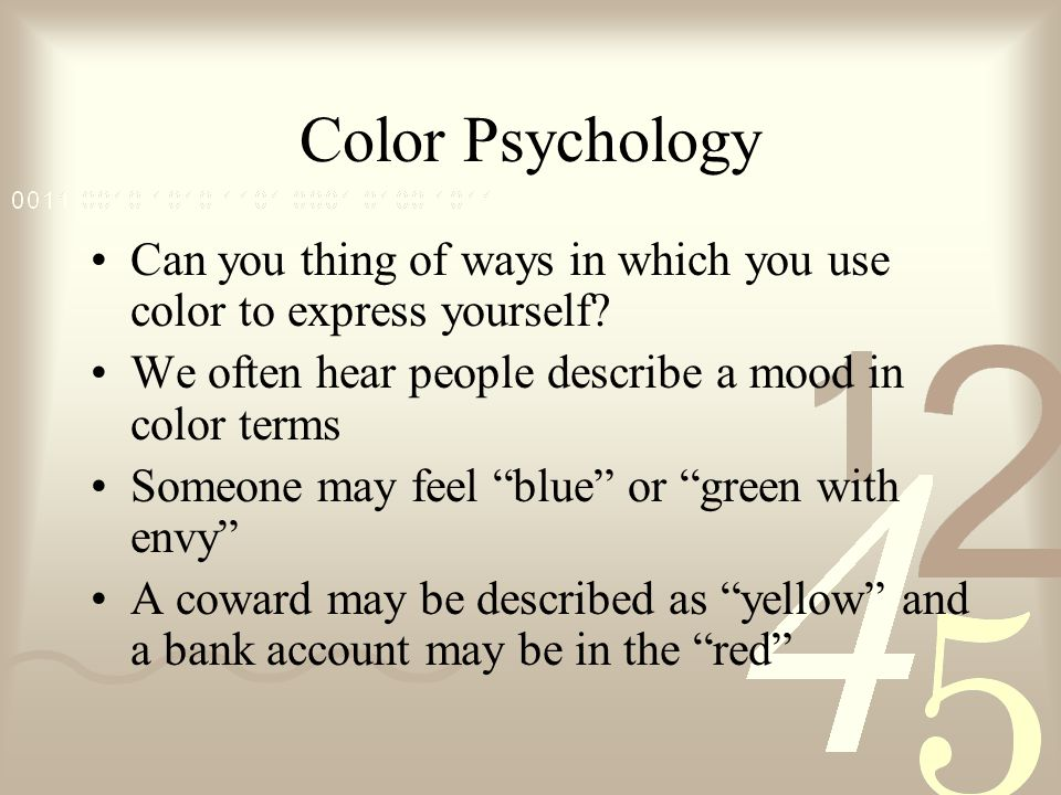 Color Psychology Can you thing of ways in which you use color to express yourself We often hear people describe a mood in color terms.