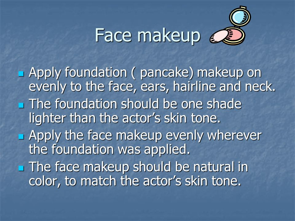 Face makeup Apply foundation ( pancake) makeup on evenly to the face, ears, hairline and neck.