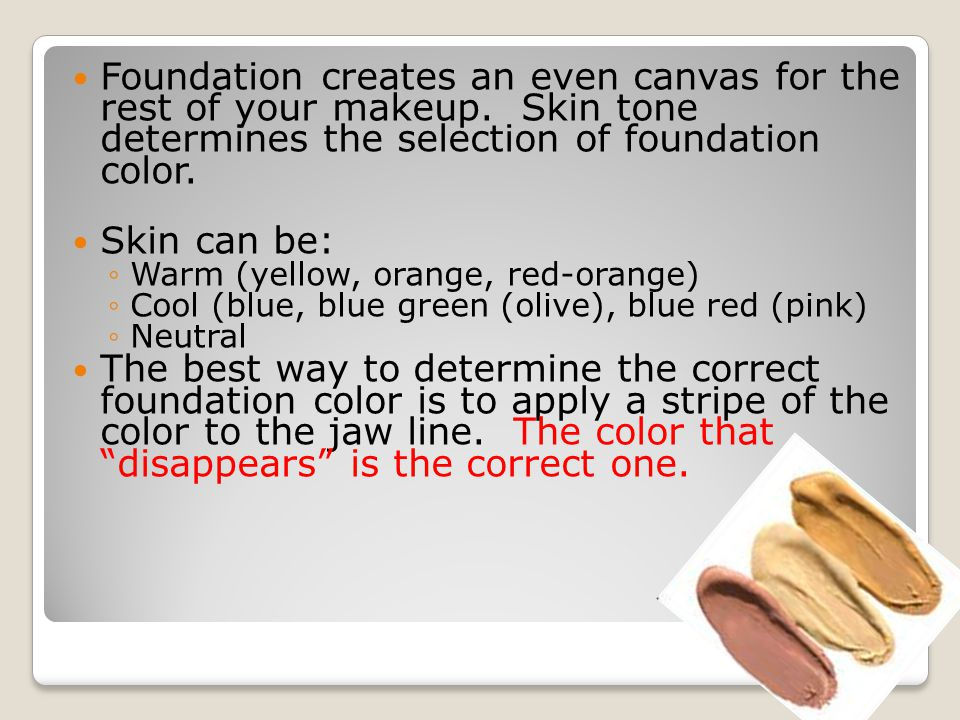 Foundation creates an even canvas for the rest of your makeup