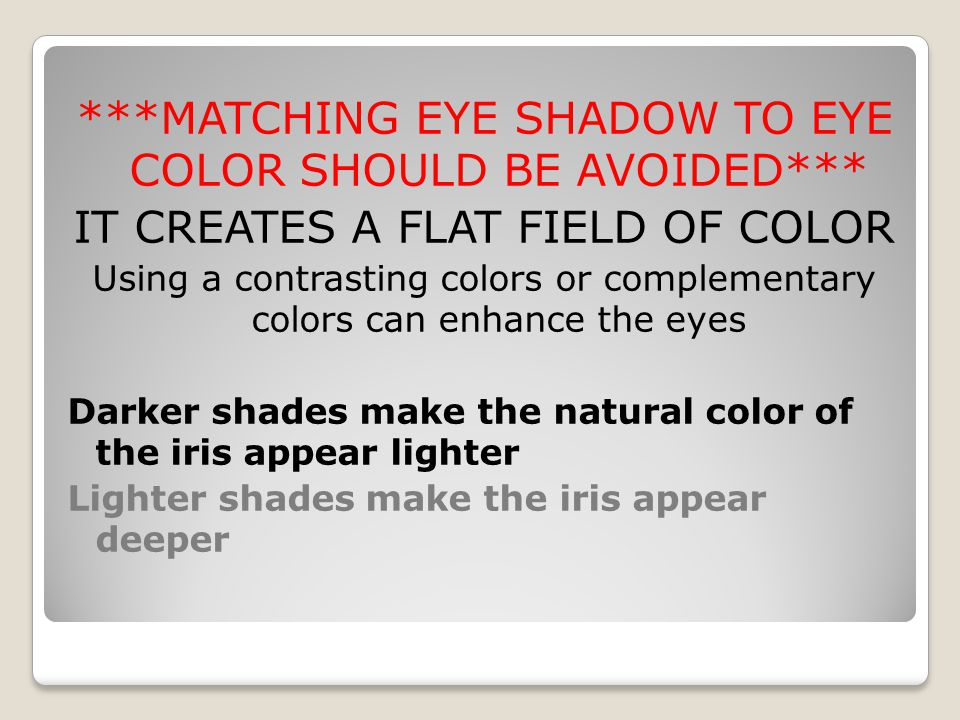 ***MATCHING EYE SHADOW TO EYE COLOR SHOULD BE AVOIDED***