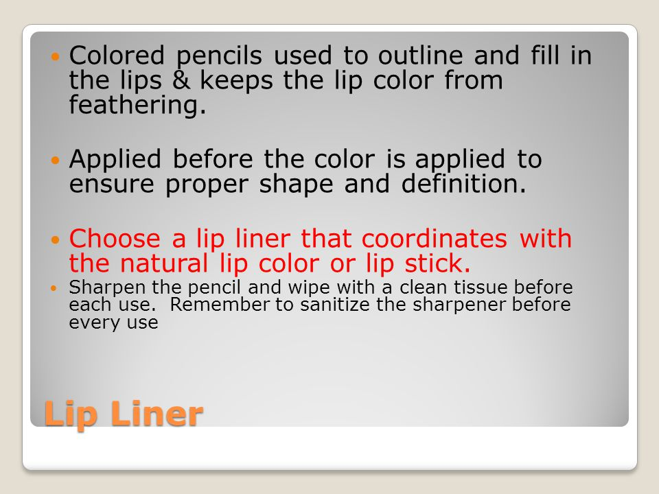 Colored pencils used to outline and fill in the lips & keeps the lip color from feathering.