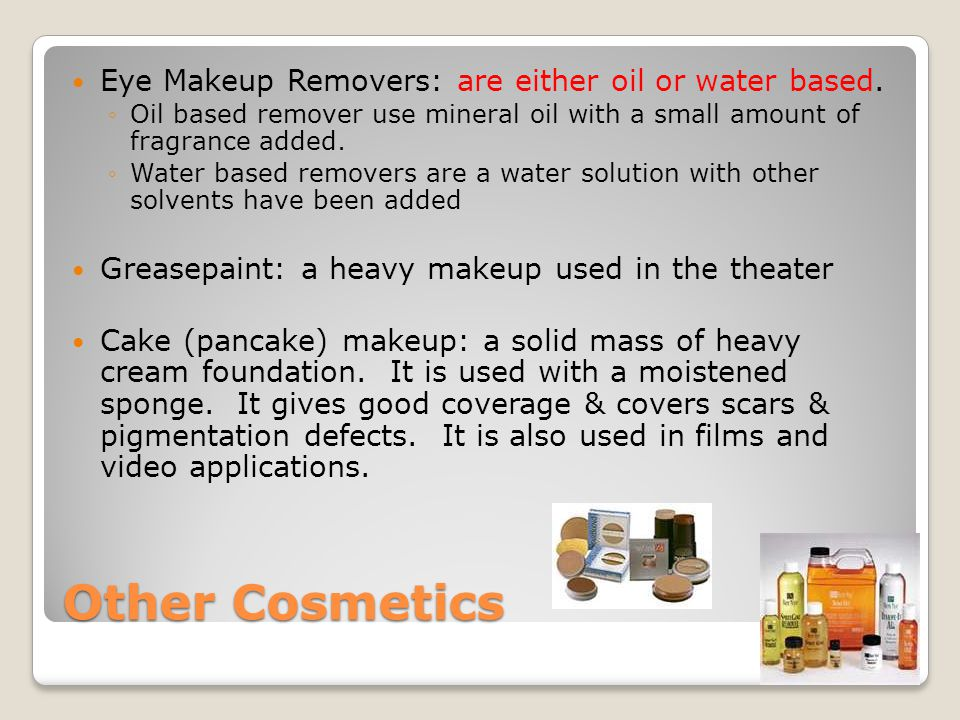 Other Cosmetics Eye Makeup Removers: are either oil or water based.