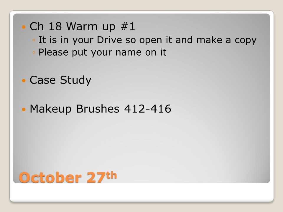 October 27th Ch 18 Warm up #1 Case Study Makeup Brushes 412-416