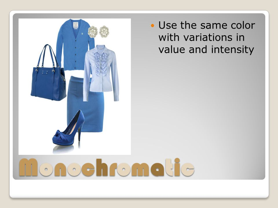 Use the same color with variations in value and intensity