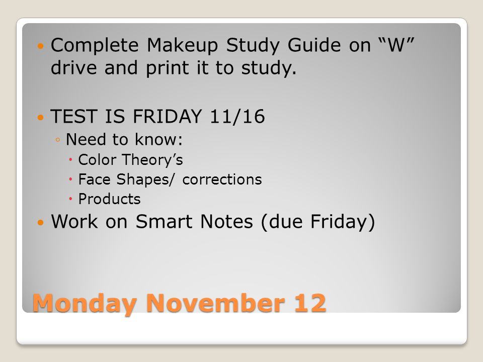 Complete Makeup Study Guide on W drive and print it to study.
