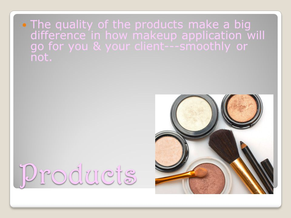 The quality of the products make a big difference in how makeup application will go for you & your client---smoothly or not.