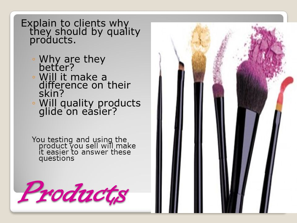 Products Explain to clients why they should by quality products.