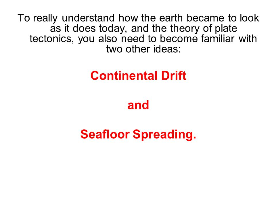 Continental Drift and Seafloor Spreading.