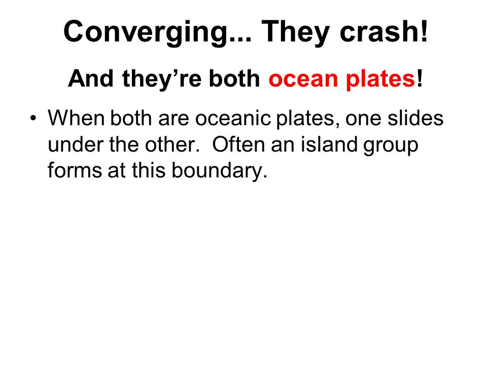 And they're both ocean plates!