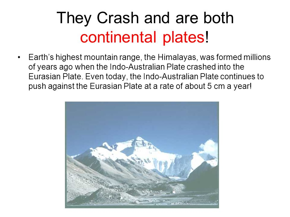 They Crash and are both continental plates!