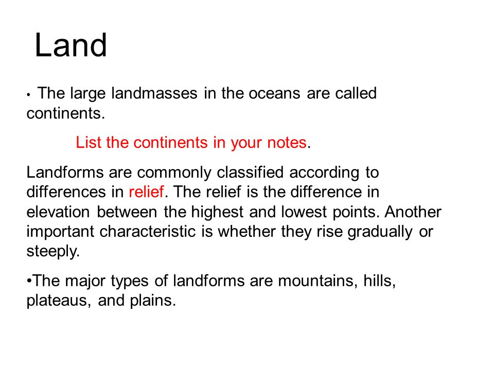 Land List the continents in your notes.
