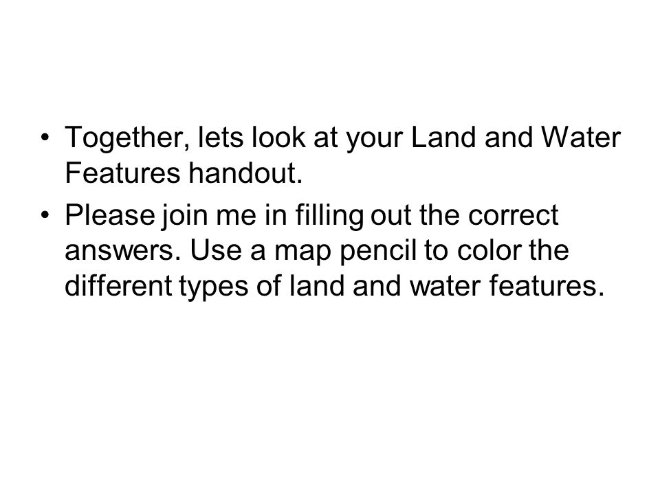 Together, lets look at your Land and Water Features handout.