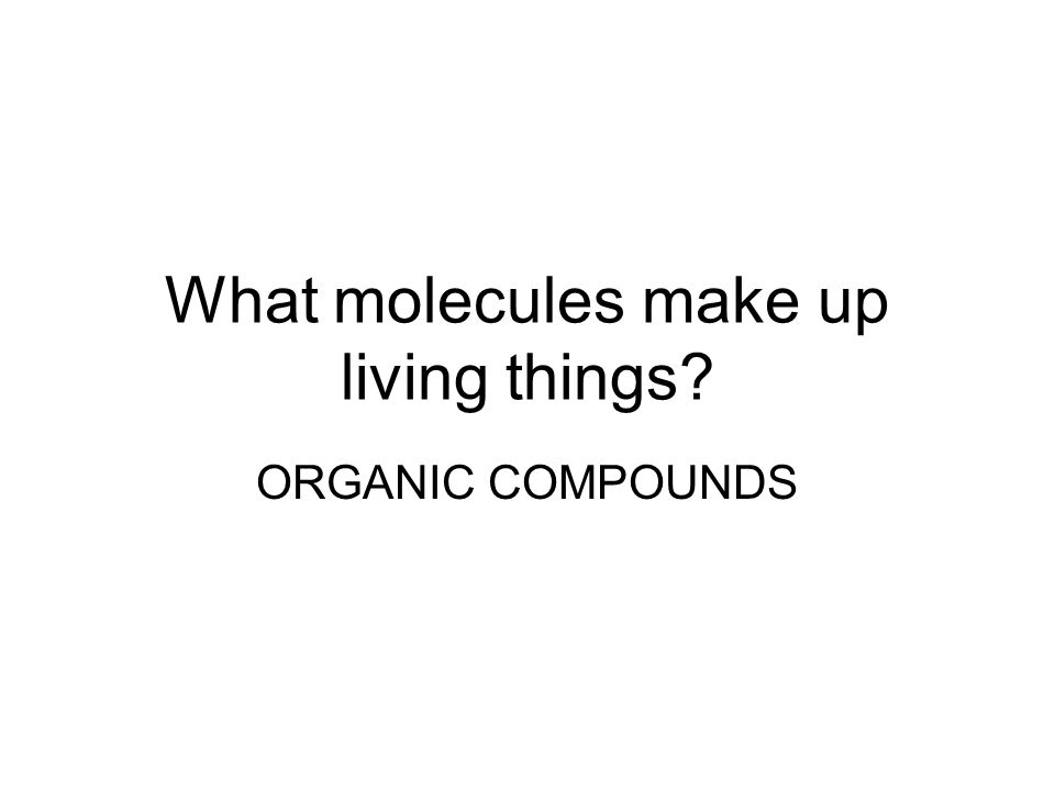 What molecules make up living things