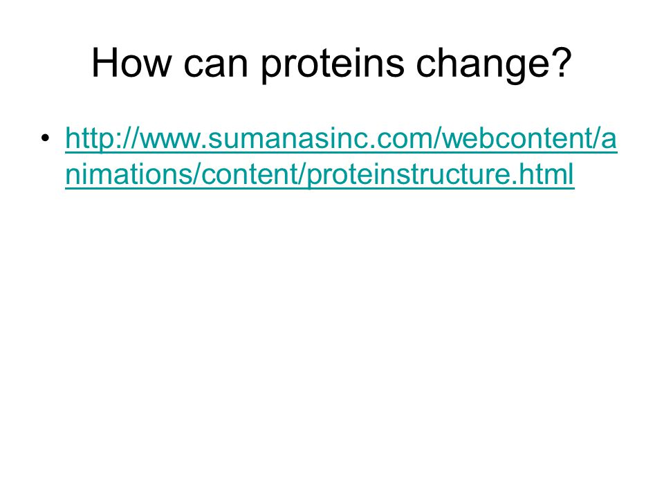 How can proteins change
