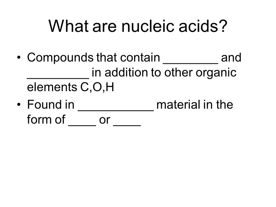 What are nucleic acids Compounds that contain ________ and _________ in addition to other organic elements C,O,H.