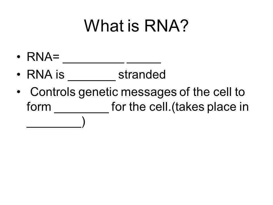 What is RNA RNA= _________ _____ RNA is _______ stranded