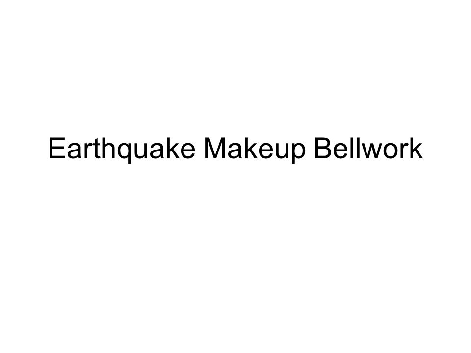 Earthquake Makeup Bellwork