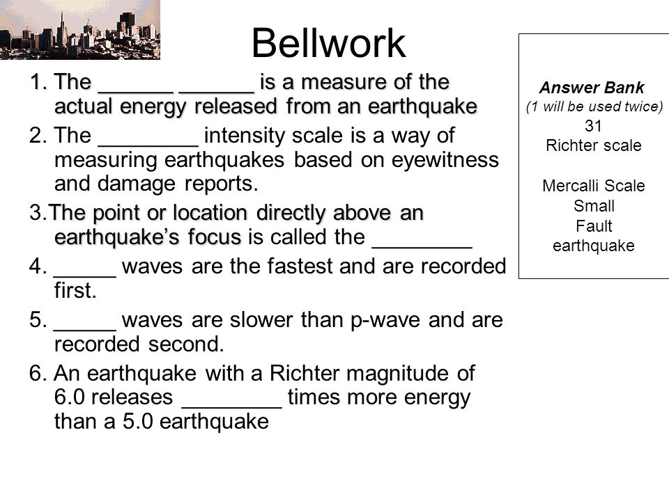 Bellwork Answer Bank. (1 will be used twice) 31. Richter scale. Mercalli Scale. Small. Fault.