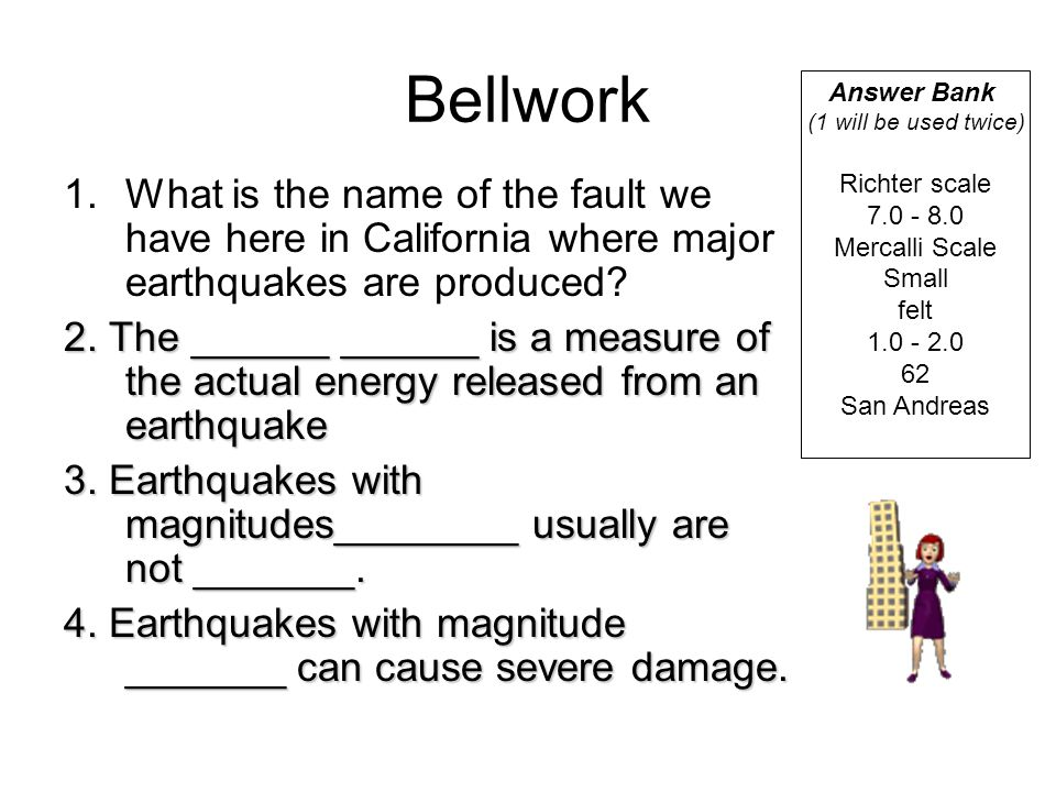 Bellwork Answer Bank. (1 will be used twice) Richter scale. 7.0 - 8.0. Mercalli Scale. Small. felt.