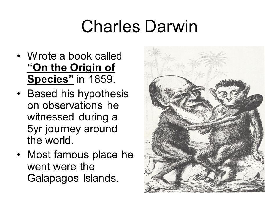 Charles Darwin Wrote a book called On the Origin of Species in 1859.