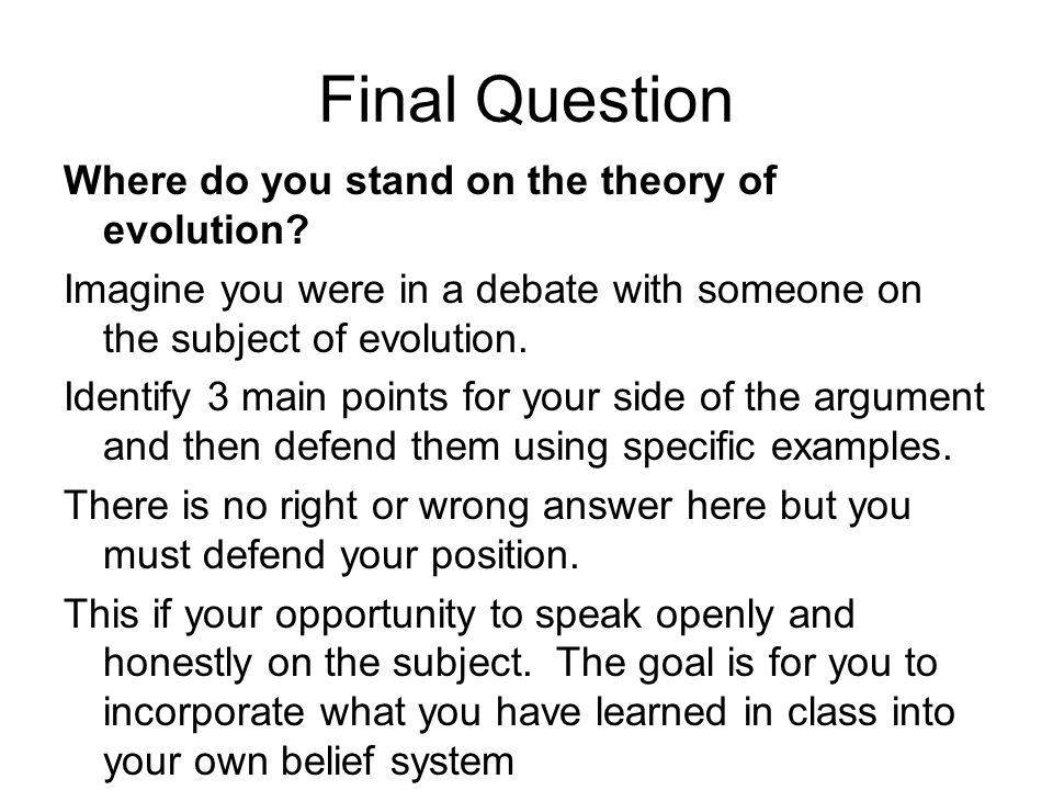 Final Question Where do you stand on the theory of evolution