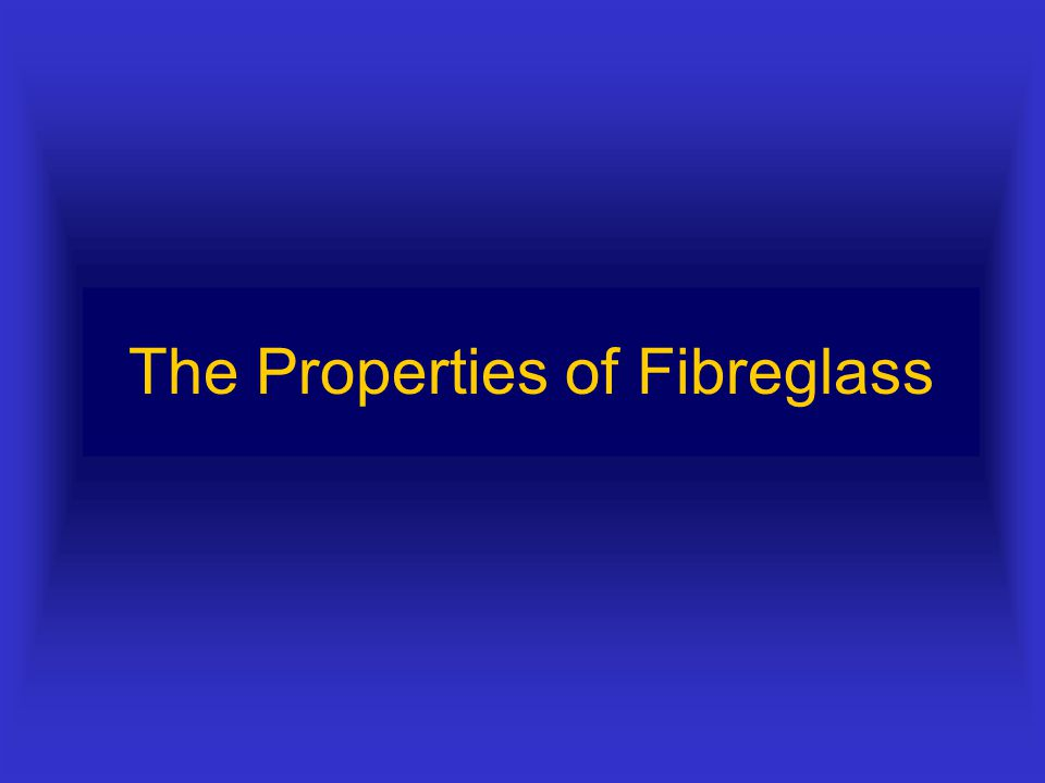 The Properties of Fibreglass
