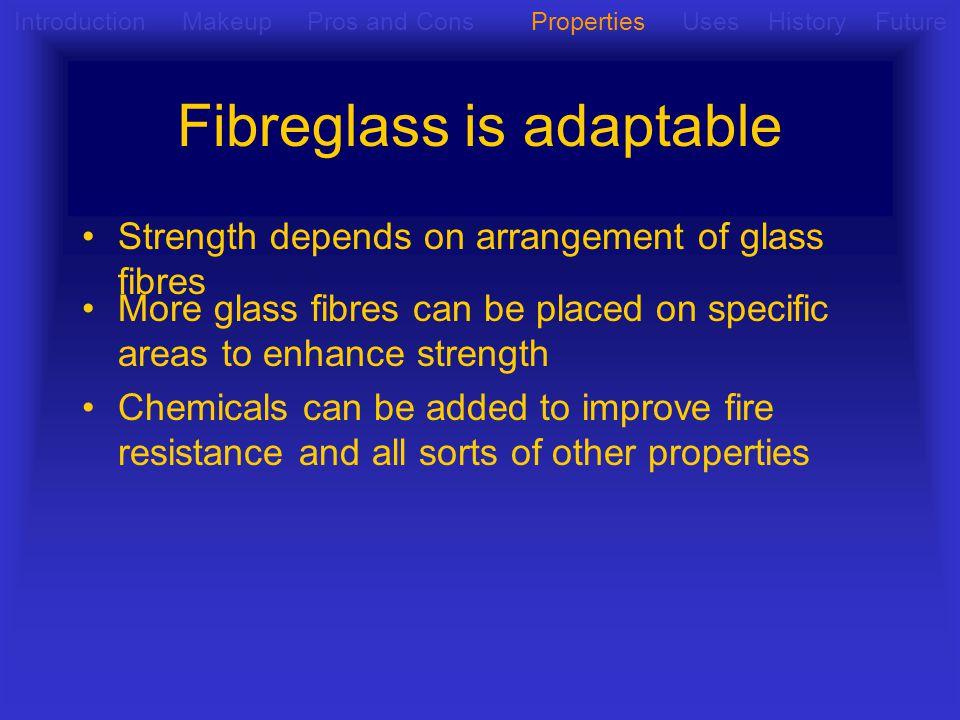 Fibreglass is adaptable