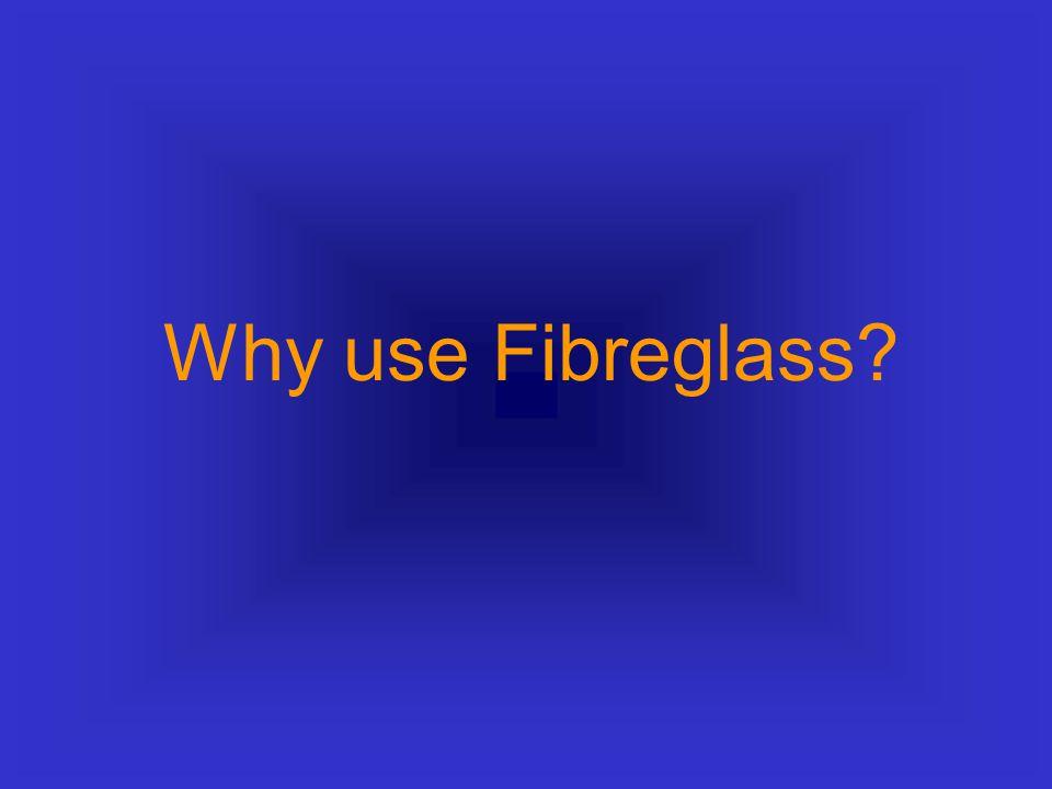 Why use Fibreglass