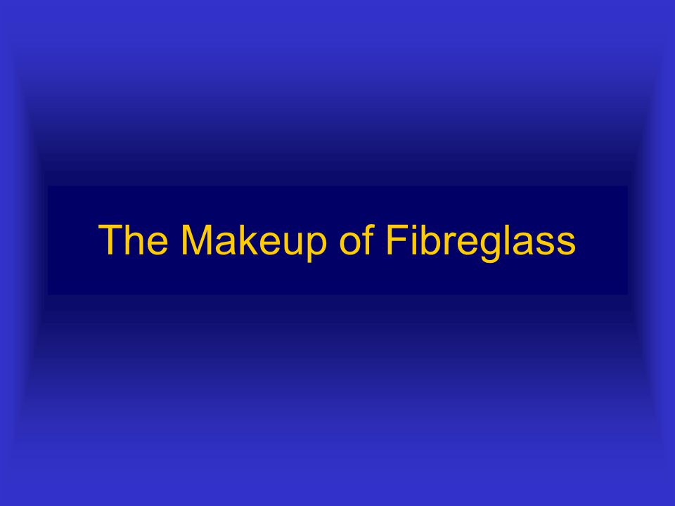 The Makeup of Fibreglass