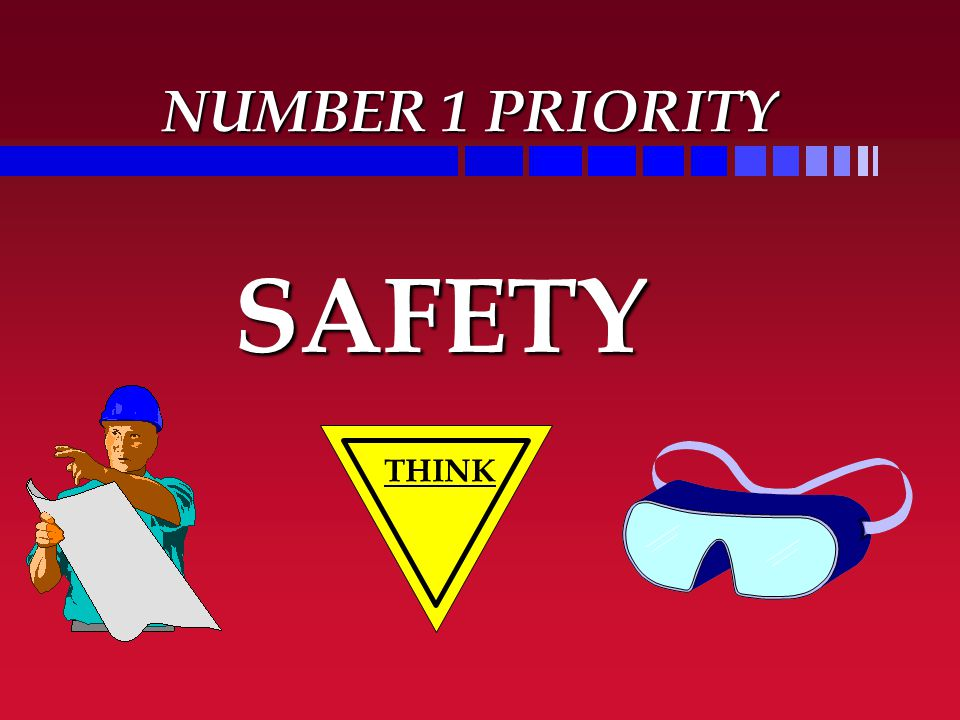 NUMBER 1 PRIORITY SAFETY THINK