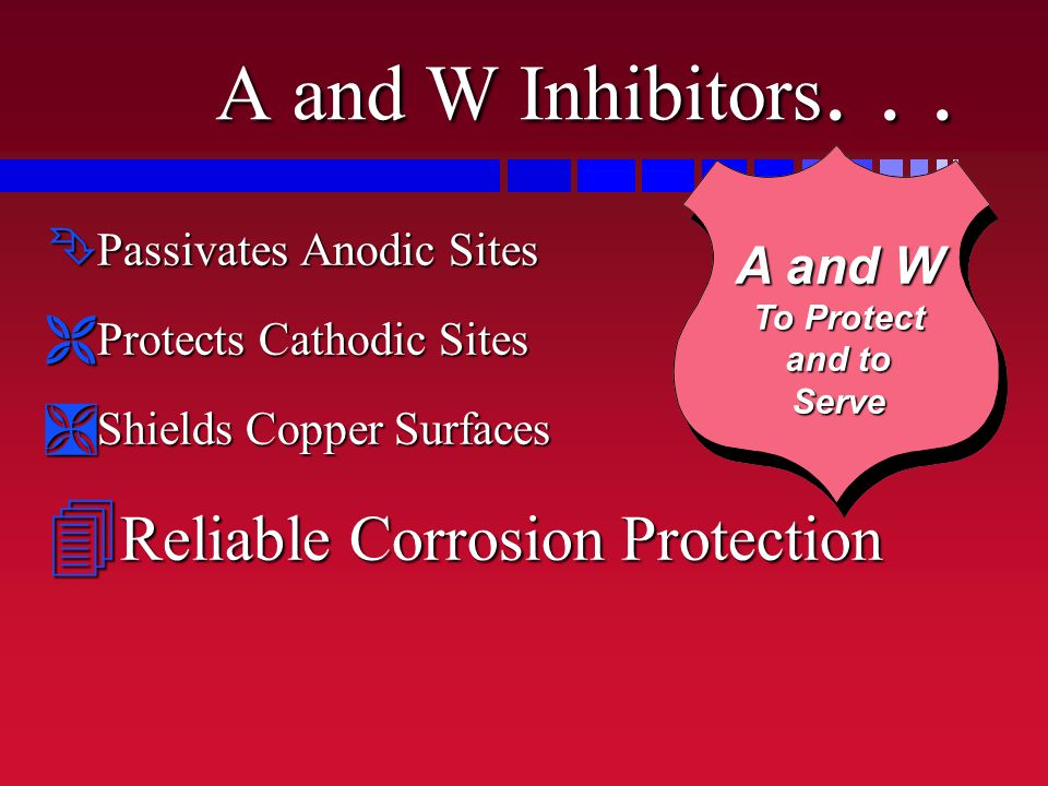 A and W Inhibitors. . . Reliable Corrosion Protection A and W