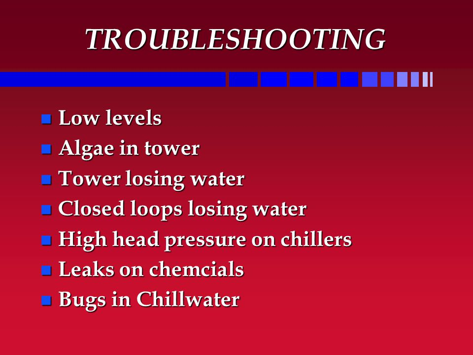 TROUBLESHOOTING Low levels Algae in tower Tower losing water