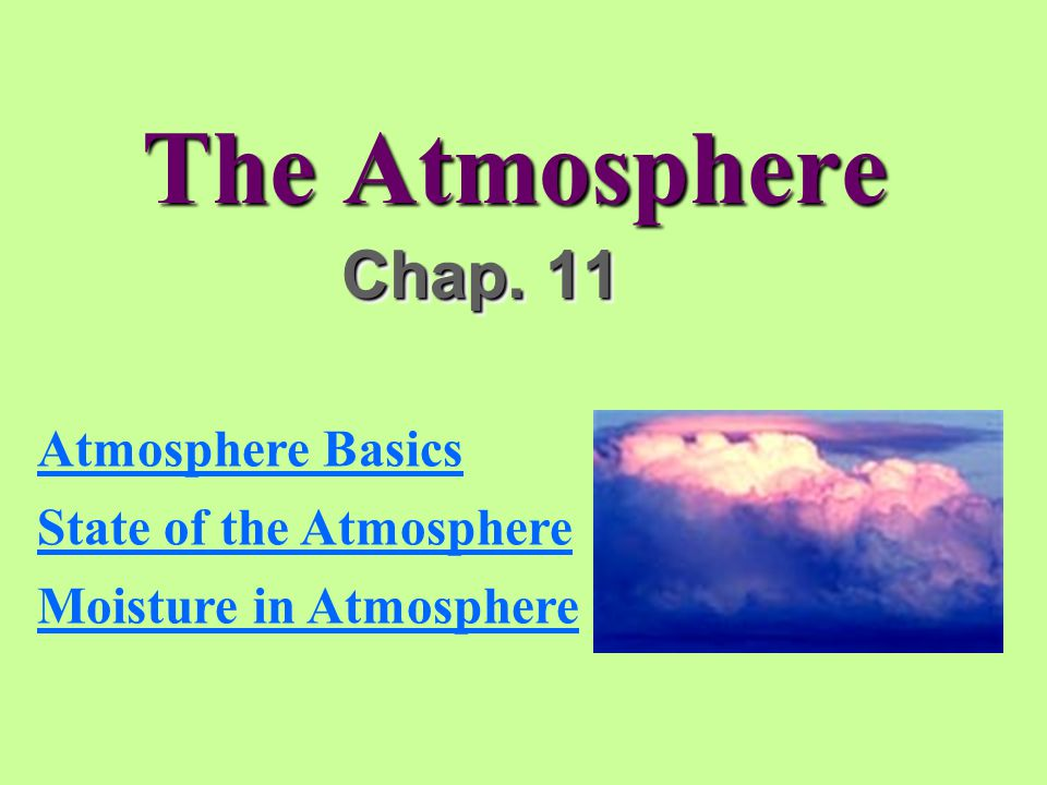The Atmosphere Chap. 11 Atmosphere Basics State of the Atmosphere