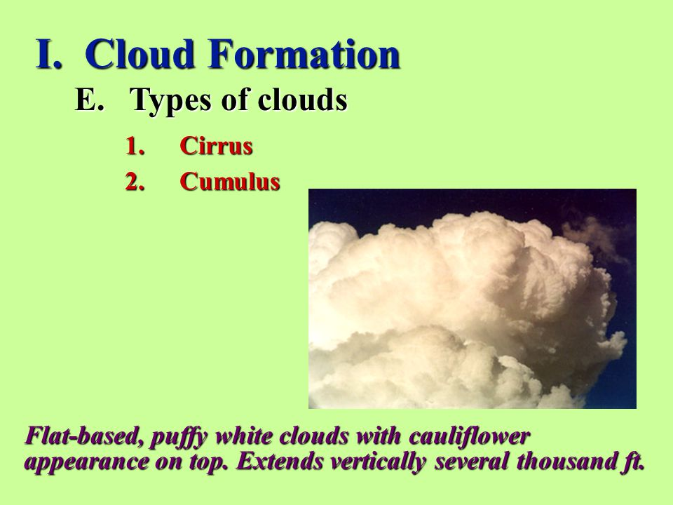 I. Cloud Formation Types of clouds Cirrus Cumulus