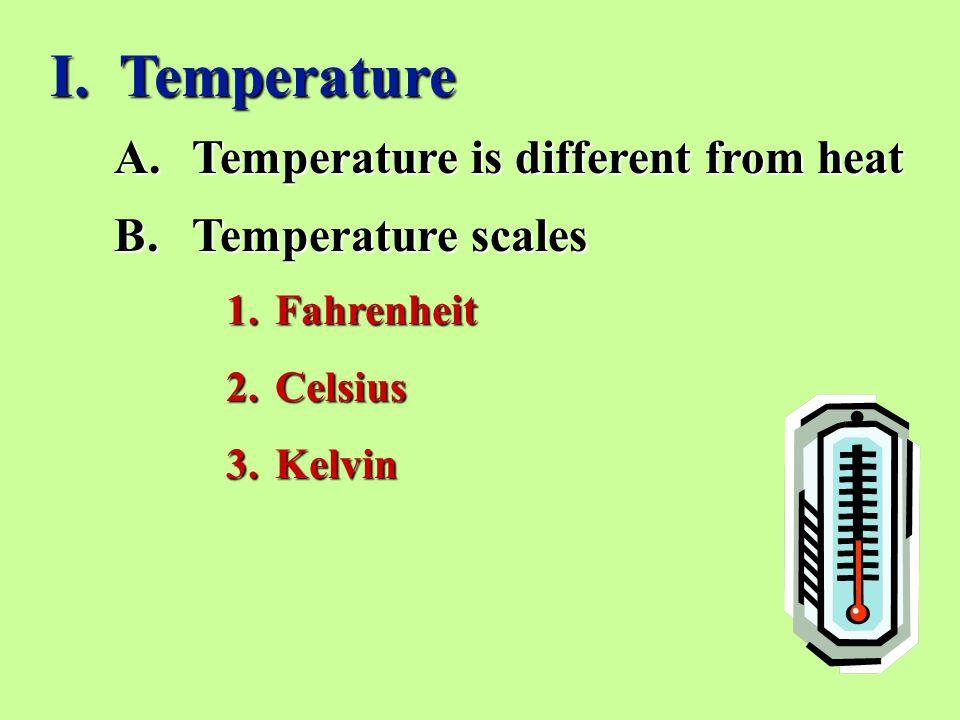 I. Temperature Temperature is different from heat Temperature scales