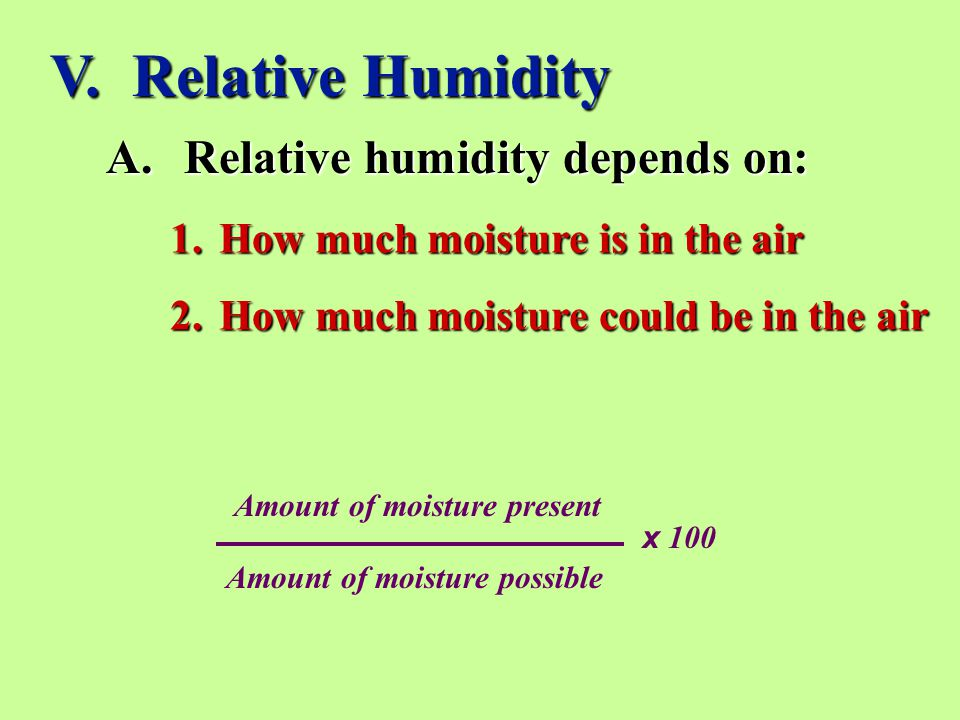 V. Relative Humidity Relative humidity depends on: