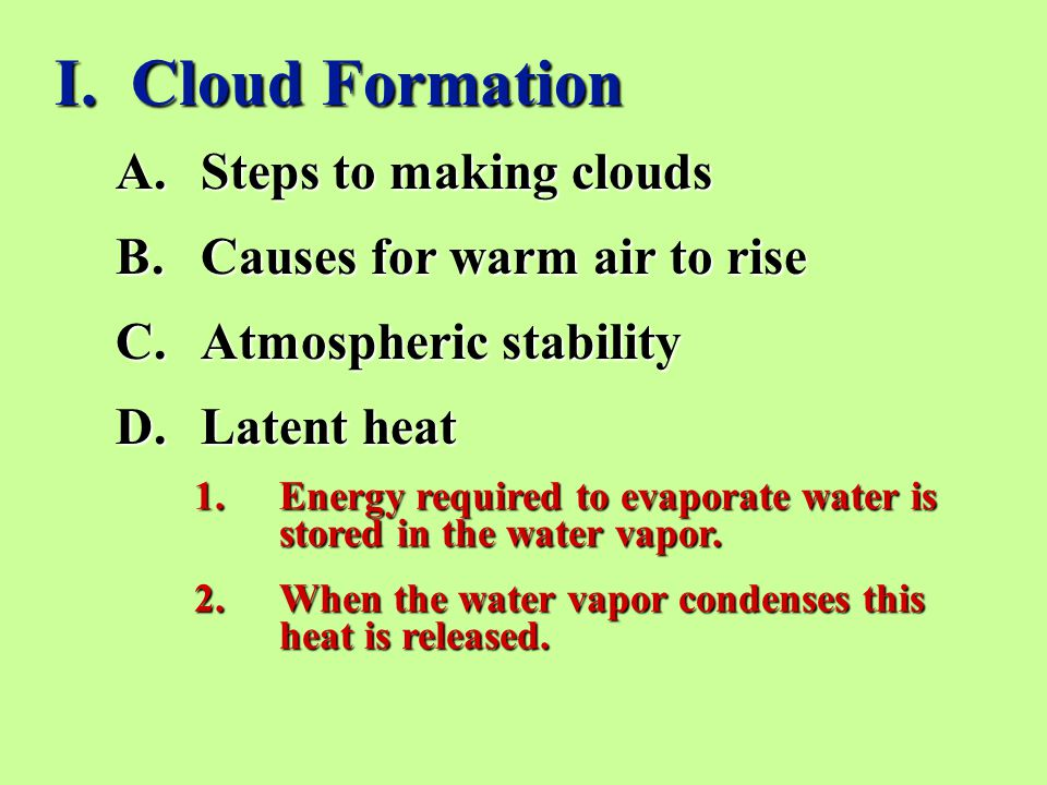 I. Cloud Formation Steps to making clouds Causes for warm air to rise