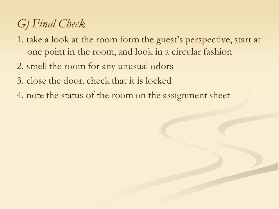 G) Final Check 1. take a look at the room form the guest's perspective, start at one point in the room, and look in a circular fashion.