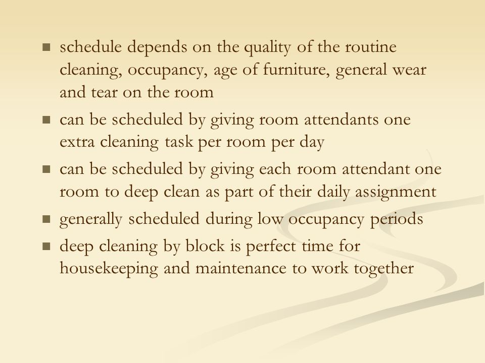 schedule depends on the quality of the routine cleaning, occupancy, age of furniture, general wear and tear on the room
