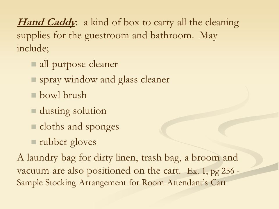 Hand Caddy: a kind of box to carry all the cleaning supplies for the guestroom and bathroom. May include;