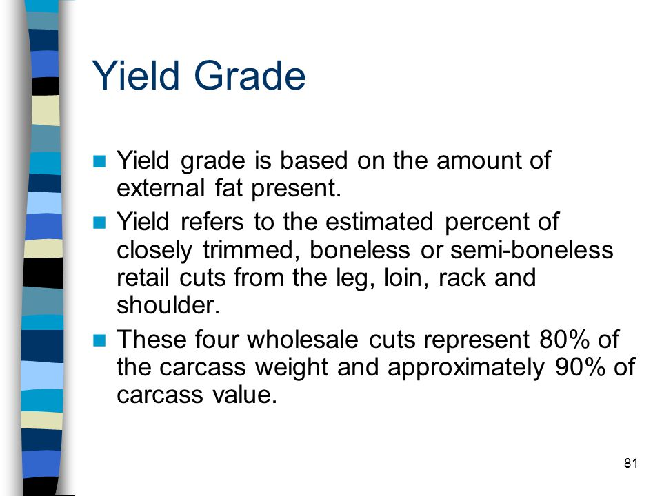 Yield Grade Yield grade is based on the amount of external fat present.