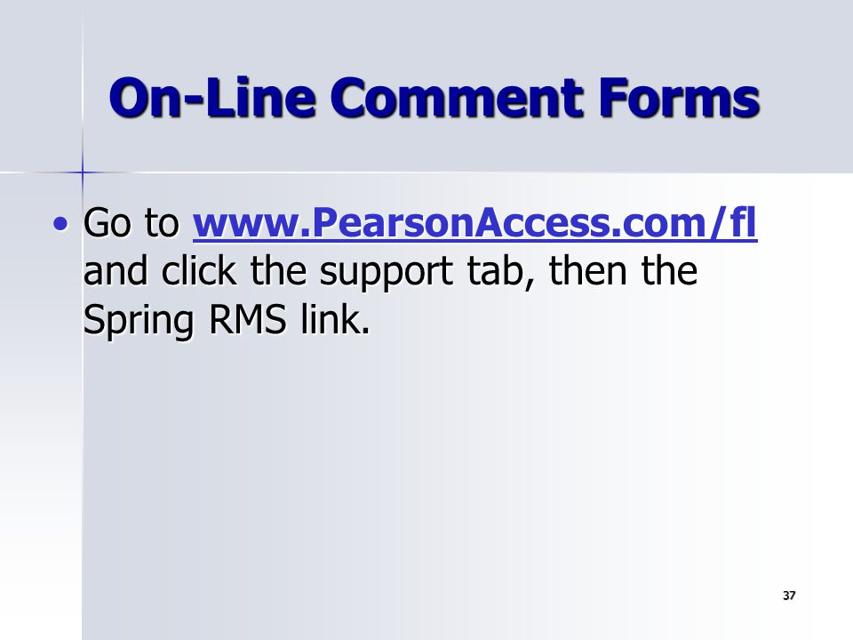 On-Line Comment Forms Go to www.PearsonAccess.com/fl and click the support tab, then the Spring RMS link.