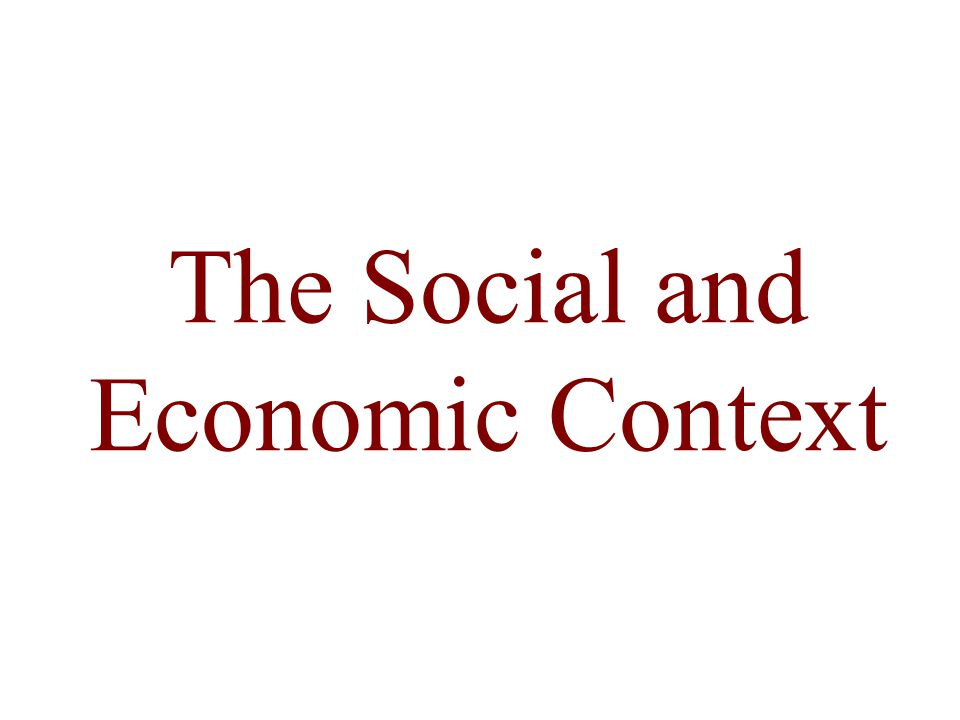 The Social and Economic Context