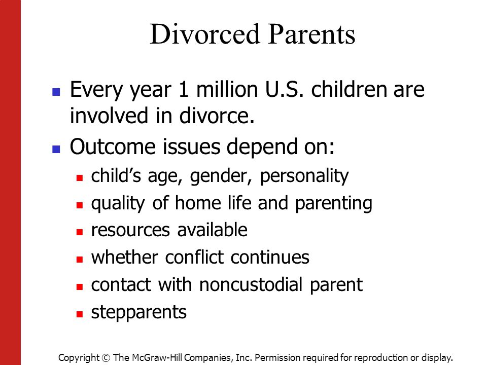 Divorced Parents Every year 1 million U.S. children are involved in divorce. Outcome issues depend on:
