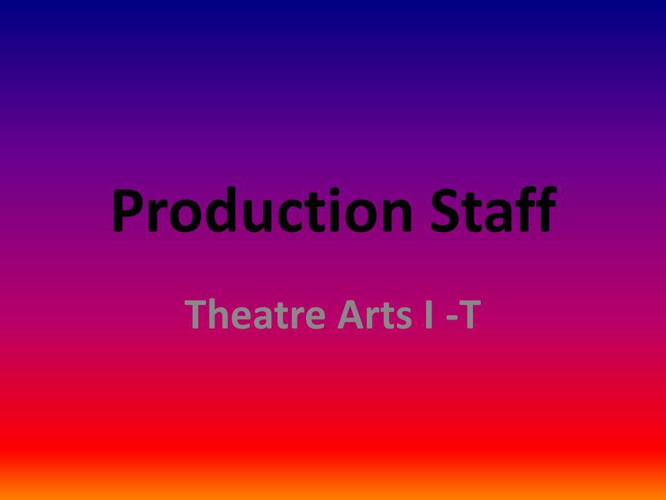 Production Staff Theatre Arts I -T
