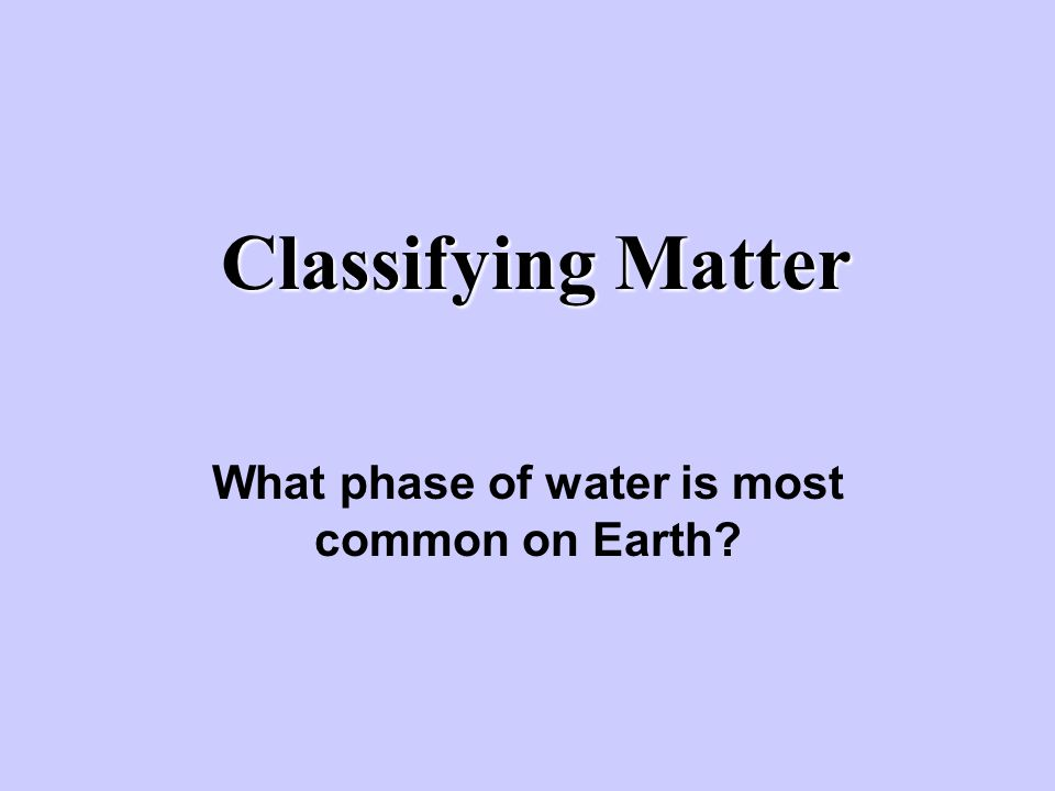 What phase of water is most common on Earth